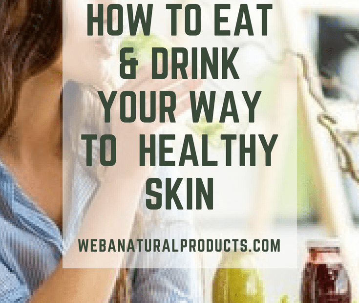How to Eat and Drink Your Way to Healthy Skin